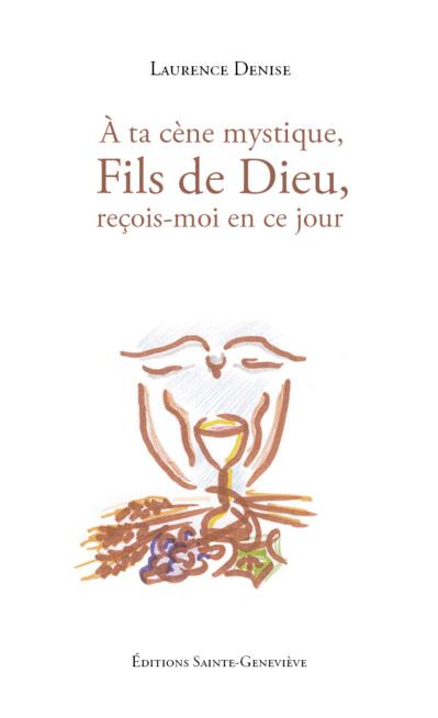 NOUVELLE PARUTION: Laurence DENISE, «À ta Cène mystique, Fils de Dieu, reçois-moi en ce jour»