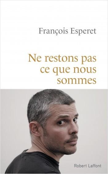 """Parution du livre de François Esperet: """"Ne restons pas ce que nous sommes"""""""
